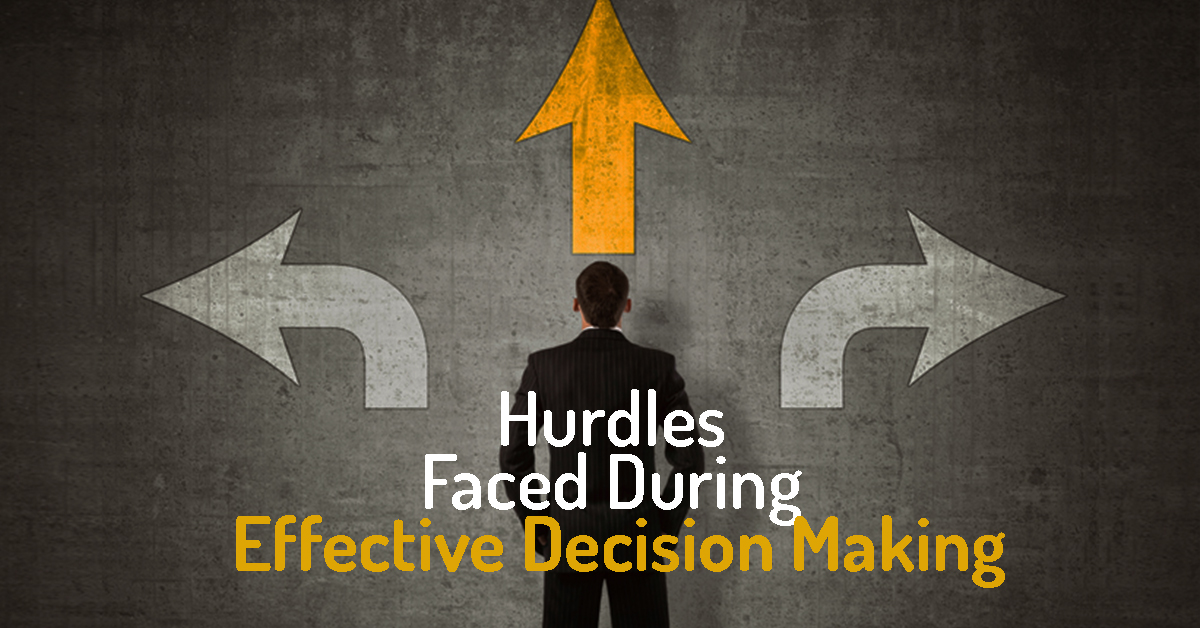 10 Big Hurdles To Identifying And >> Hurdles Faced During Effective Decision Making