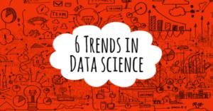 6 Trends in Data Science