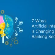 7 Ways Artificial Intelligence is Changing the Banking Sector