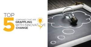 Top 5 Companies that are grappling with Innovative Change