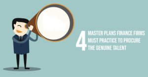 Four Master Plans Finance Firms Must Practice To Procure the Genuine Talent