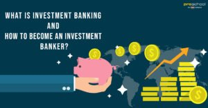What is an Investment Banking and How to become an Investment Banker