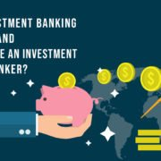 What is an Investment Banking and How to become an Investment Banker?