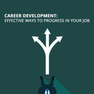 Career Development: Effective ways to progress in your job