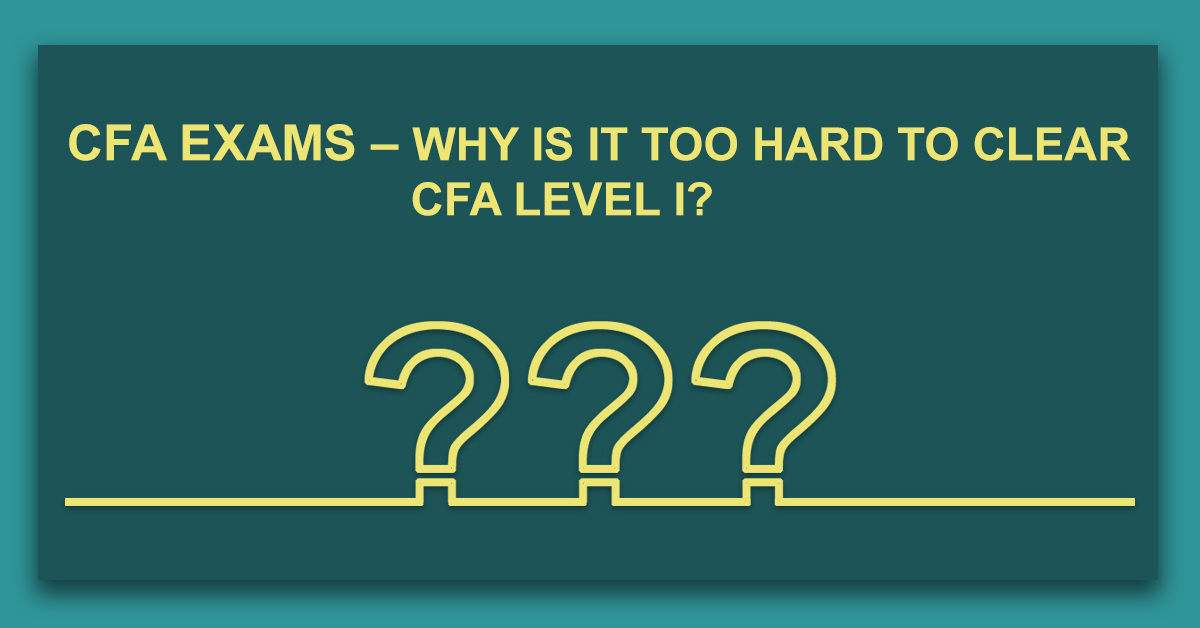 Cfa Exams Why Is It Too Hard To Clear Cfa Level I